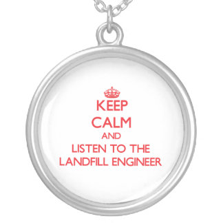 Keep Calm and Listen to the Landfill Engineer Personalized Necklace