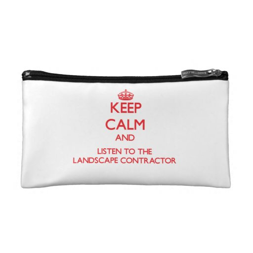 Keep Calm and Listen to the Landscape Contractor Makeup Bags