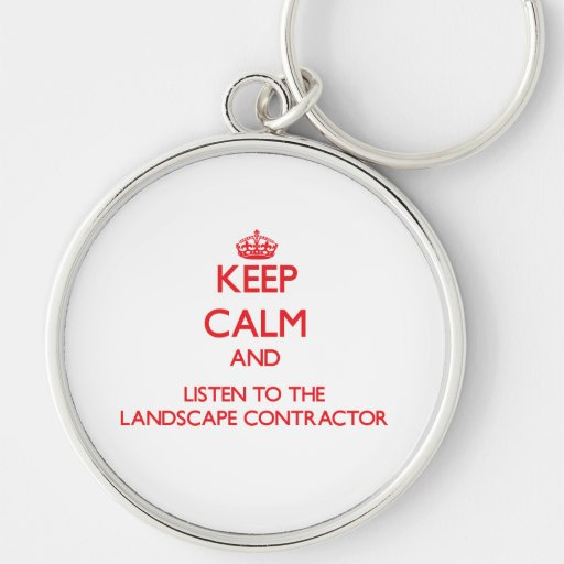 Keep Calm and Listen to the Landscape Contractor Key Chains