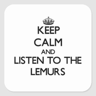 Keep calm and Listen to the Lemurs Square Sticker