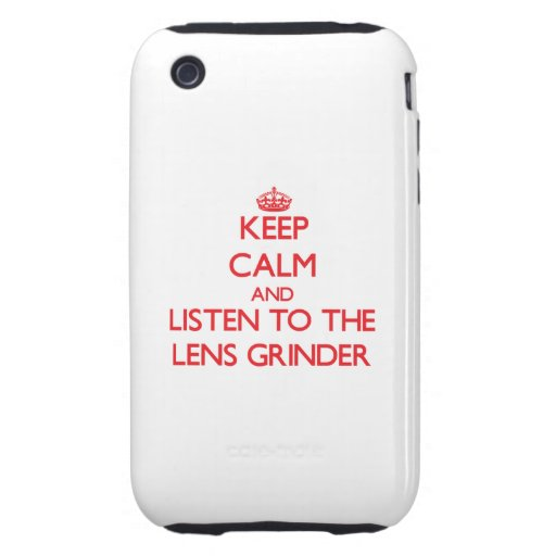 Keep Calm and Listen to the Lens Grinder iPhone 3 Tough Cases
