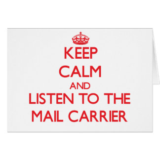 Keep Calm and Listen to the Mail Carrier Greeting Card