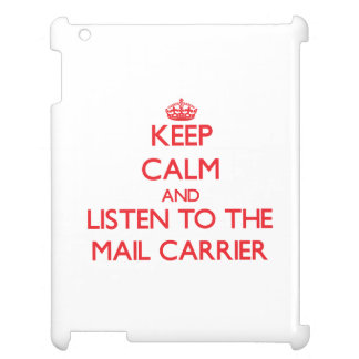 Keep Calm and Listen to the Mail Carrier Cover For The iPad 2 3 4