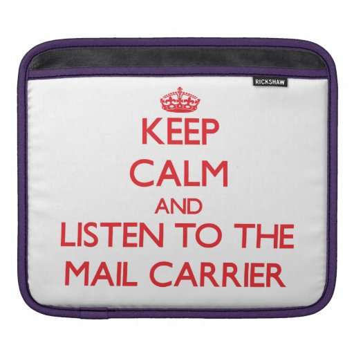 Keep Calm and Listen to the Mail Carrier Sleeve For iPads