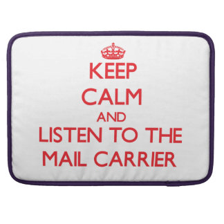 Keep Calm and Listen to the Mail Carrier Sleeve For MacBook Pro