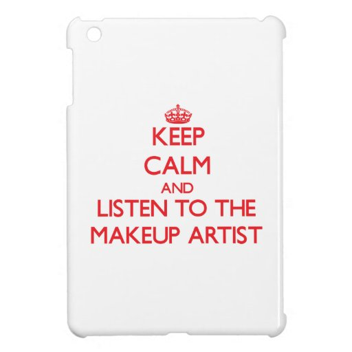 Keep Calm and Listen to the Makeup Artist iPad Mini Case