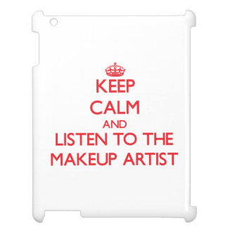 Keep Calm and Listen to the Makeup Artist iPad Cases