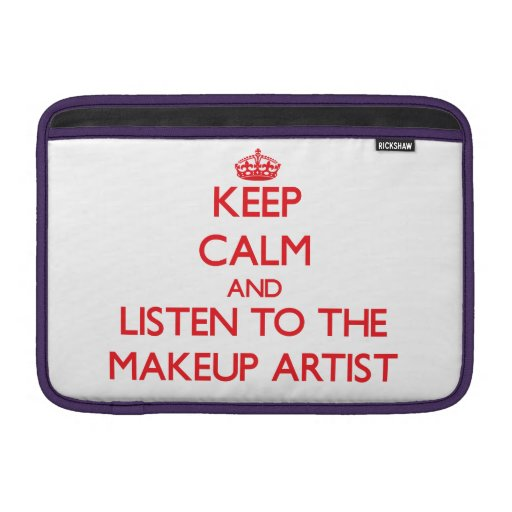 Keep Calm and Listen to the Makeup Artist MacBook Sleeves