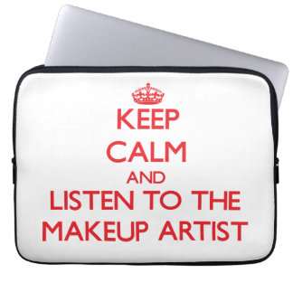 Keep Calm and Listen to the Makeup Artist Computer Sleeves