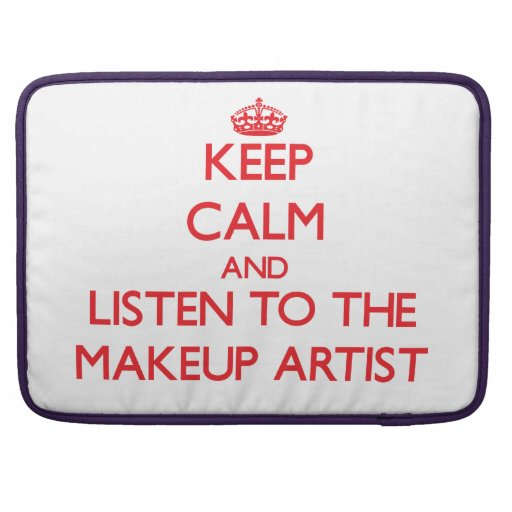 Keep Calm and Listen to the Makeup Artist Sleeves For MacBook Pro