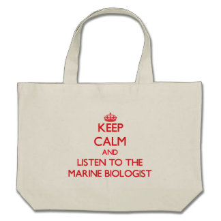 Keep Calm and Listen to the Marine Biologist Canvas Bags