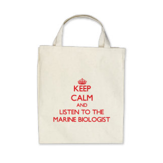 Keep Calm and Listen to the Marine Biologist Tote Bags