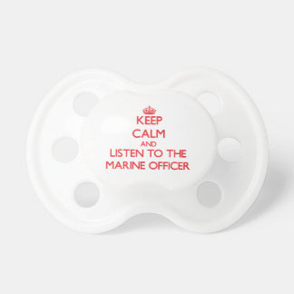Keep Calm and Listen to the Marine Officer Baby Pacifier