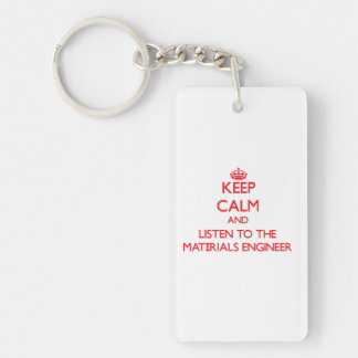 Keep Calm and Listen to the Materials Engineer Rectangle Acrylic Keychain