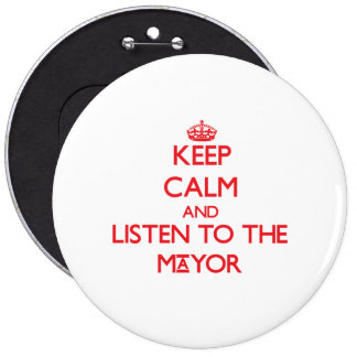 Keep Calm and Listen to the Mayor 6 Cm Round Badge