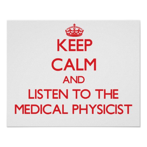 Keep Calm and Listen to the Medical Physicist Poster