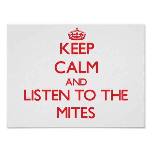 Keep calm and listen to the Mites Print