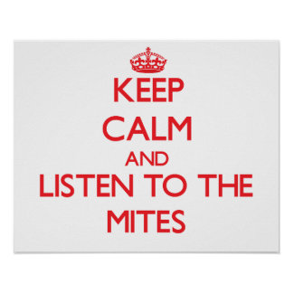 Keep calm and listen to the Mites Posters