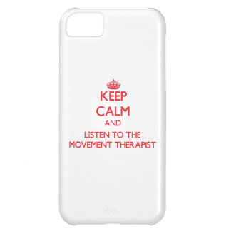 Keep Calm and Listen to the Movement Therapist Case For iPhone 5C
