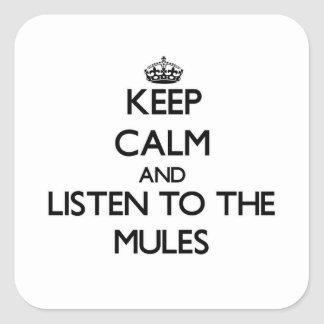 Keep calm and Listen to the Mules Square Sticker