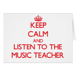 Keep Calm and Listen to the Music Teacher Greeting Card