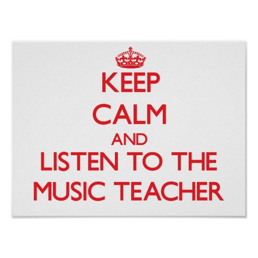 Keep Calm and Listen to the Music Teacher Posters