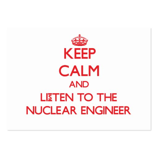 Keep Calm and Listen to the Nuclear Engineer Business Card Templates
