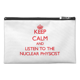 Keep Calm and Listen to the Nuclear Physicist Travel Accessories Bag