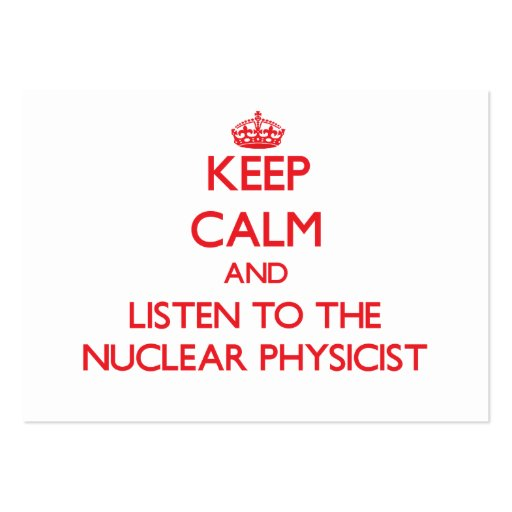 Keep Calm and Listen to the Nuclear Physicist Business Card