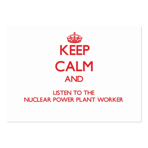 Keep Calm and Listen to the Nuclear Power Plant Wo Business Card