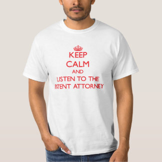 Keep Calm and Listen to the Patent Attorney Tee Shirts