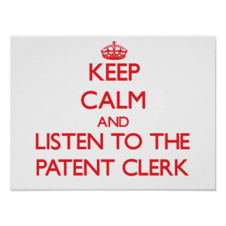 Keep Calm and Listen to the Patent Clerk Poster