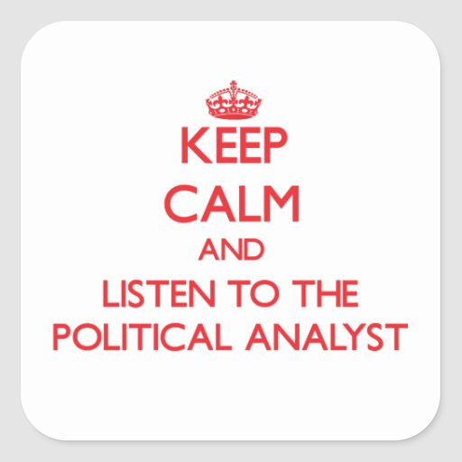 Keep Calm and Listen to the Political Analyst Square Sticker
