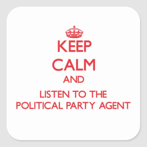 Keep Calm and Listen to the Political Party Agent Stickers