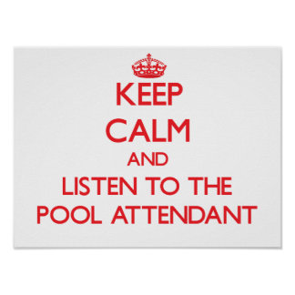 Keep Calm and Listen to the Pool Attendant Poster