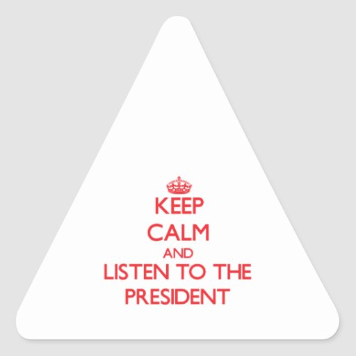Keep Calm and Listen to the President Stickers
