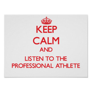 Keep Calm and Listen to the Professional Athlete Posters