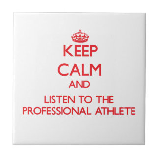 Keep Calm and Listen to the Professional Athlete Tiles