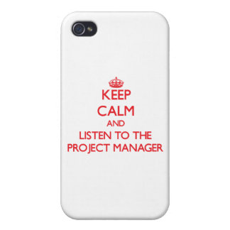 Keep Calm and Listen to the Project Manager Cover For iPhone 4