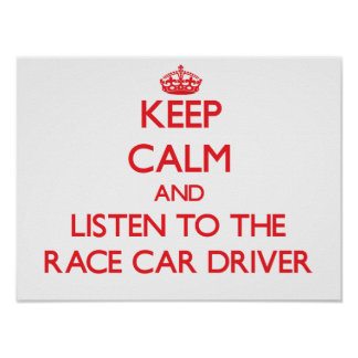Keep Calm and Listen to the Race Car Driver Print