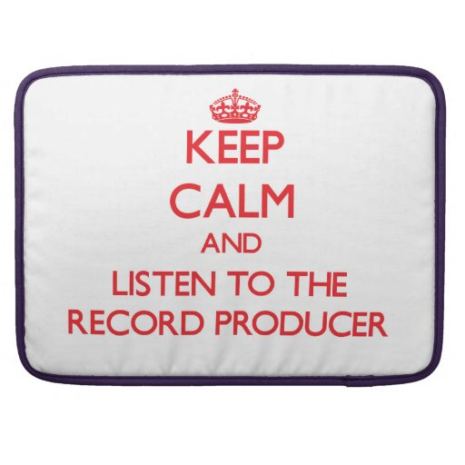 Keep Calm and Listen to the Record Producer MacBook Pro Sleeves