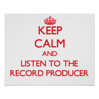 Keep Calm and Listen to the Record Producer Poster