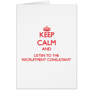Keep Calm and Listen to the Recruitment Consultant Cards