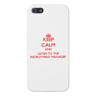 Keep Calm and Listen to the Recruitment Manager Cover For iPhone 5