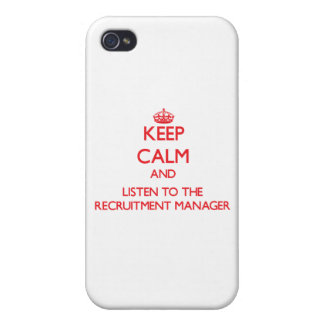 Keep Calm and Listen to the Recruitment Manager iPhone 4 Cover