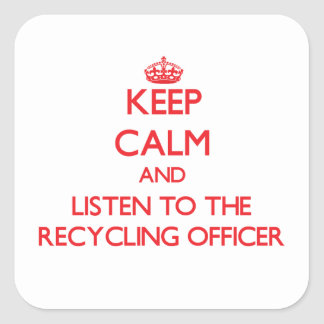 Keep Calm and Listen to the Recycling Officer Stickers