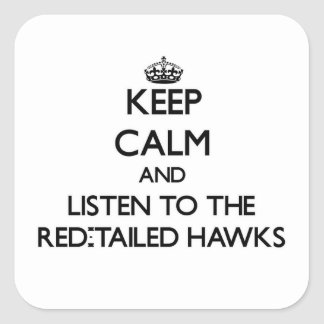 Keep calm and Listen to the Red-Tailed Hawks Square Sticker