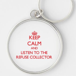 Keep Calm and Listen to the Refuse Collector Keychain