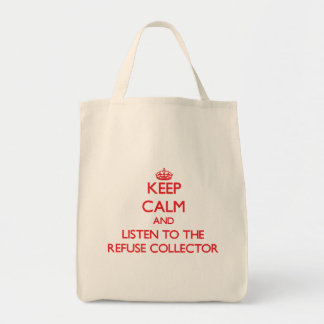 Keep Calm and Listen to the Refuse Collector Grocery Tote Bag