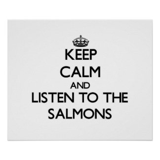 Keep calm and Listen to the Salmons Poster